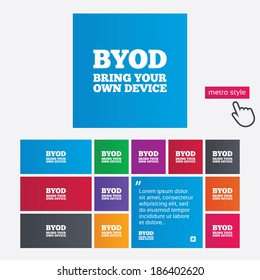 BYOD sign icon. Bring your own device symbol. Metro style buttons. Modern interface website buttons with hand cursor pointer.