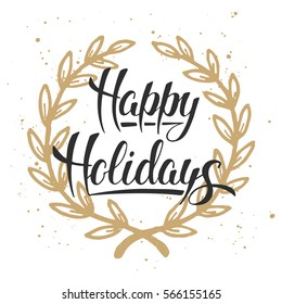 Card with hand drawn unique typography design element for greeting cards, decoration, prints and posters. Happy Holidays, modern ink brush calligraphy with golden wreath  on white background.