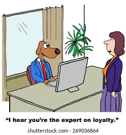 Cartoon of businesswoman saying to business dog, 'I hear you're the expert on loyalty'.
