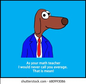 Cartoon illustration of a teacher dog and pun that as your math teacher I would never call you average because that would be mean.