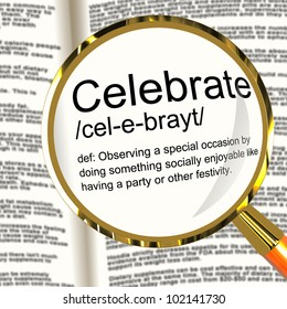 Celebrate Definition Magnifier Shows Party Festivity Or Event