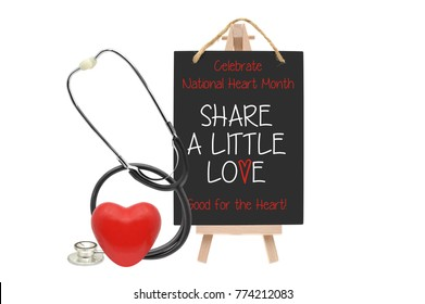 "Celebrate National Heart Month ""Share A Little Love Good for the Heart!"" Blackboard sign on easel next to stethoscope and red heart white background"