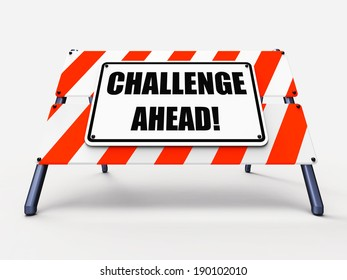 Challenge Ahead Sign Showing to Overcome a Challenge or Difficulty