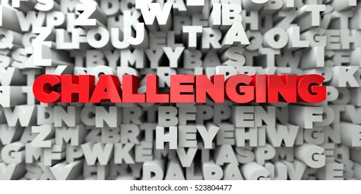 CHALLENGING -  Red text on typography background - 3D rendered royalty free stock image. This image can be used for an online website banner ad or a print postcard.