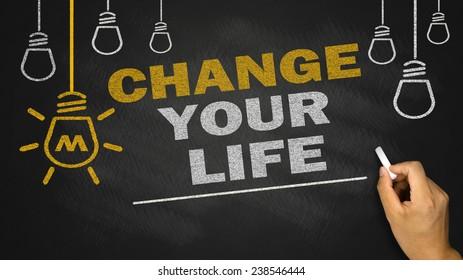 change your life on blackboard background