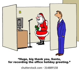 Christmas and business cartoon showing Santa Claus at a microphone.  Manager says, 'Huge, big thank you, Santa for recording the office holiday greeting'.