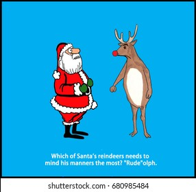 Christmas cartoon showing Santa Claus and the red-nosed reindeer.  Pun conveys that the reindeer who speaks the rudest to Santa is called 'Rude-olph.