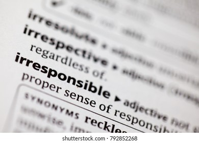 Close up to the dictionary definition of Irresponsible