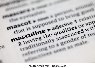 Close up to the dictionary definition of Masculine