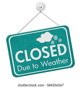 Closed due to weather sign, A teal sign with text Closed due to weather isolated over white 3D Illustration