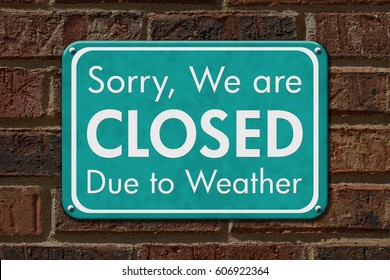 Closed due to weather sign, A teal sign with text Sorry we are closed due to weather on brick building 3D Illustration