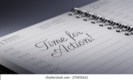 Closeup of a personal calendar setting an important date representing a time schedule. The words Time for action written on a white notebook to remind you an important appointment.