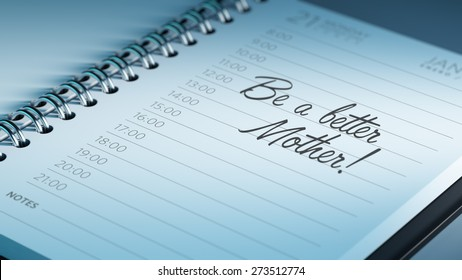 Closeup of a personal calendar setting an important date representing a time schedule. The words Be a better mother written on a white notebook to remind you an important appointment.