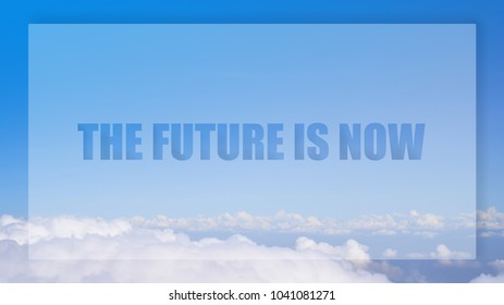cloudy sky, view from airplane window the future is now quote