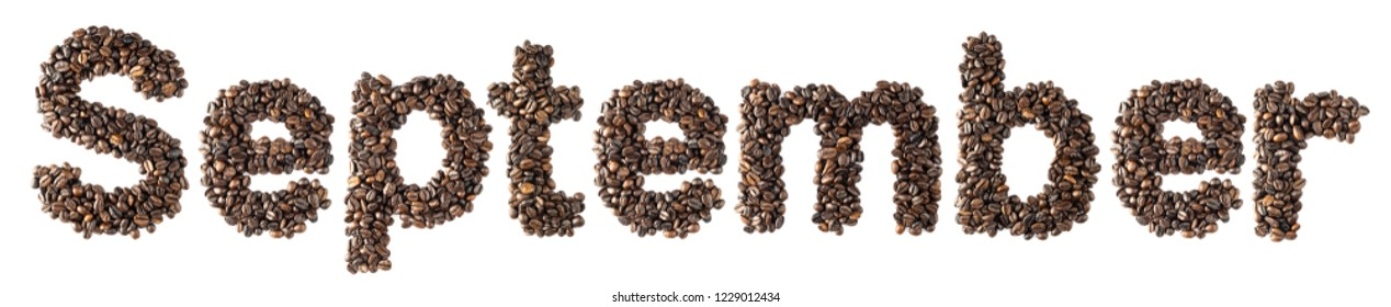 Coffee bean sort alphabetically. The word is September. Which is the month name. For the calendar or postcard New Year. isolated on white background and clipping path.