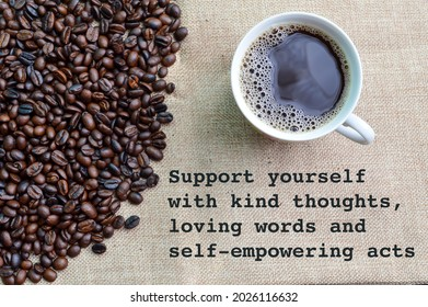 Coffee beans and a cup of coffee with phrase SUPPORT YOURSELF WITH KIND THOUGHTS, LOVING WORDS AND SELF-EMPOWERING ACTS
