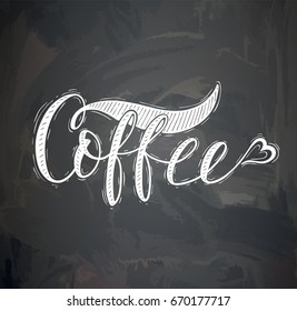 Coffee label on the chalk board. Hand-drawn lettering for prints , posters, menu design and invitation .