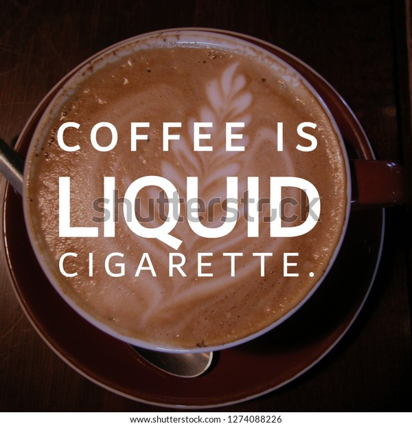 coffee quotes coffee liquid cigarette stock photo edit now