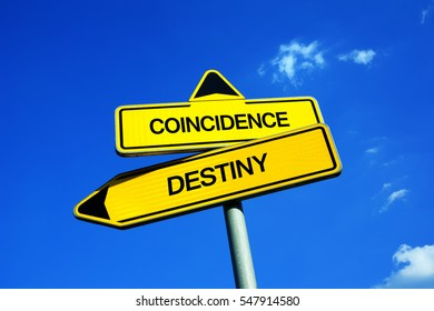 Coincidence vs Destiny - Traffic sign with two options - fate, fatality and fatal predetermination of future or event is happening accidentally. Inevitable plan of life vs possibility to change future