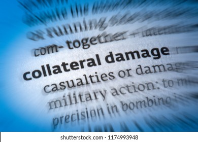 Collateral Damage - used euphemistically to refer to inadvertent casualties among civilians and destruction in civilian areas in the course of military operations.