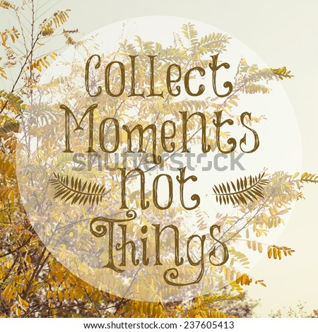 collect moments not things inspirational life stock photo edit now