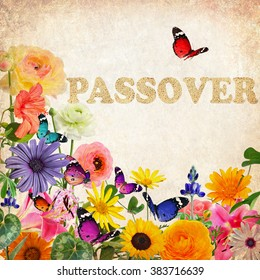 Colorful beautiful flowers,butterflies and word Passover made of Matzoh (matzah or matzo) traditional Jewish dry bread for Passover holiday.Spring nature abstract holiday background. Vintage style