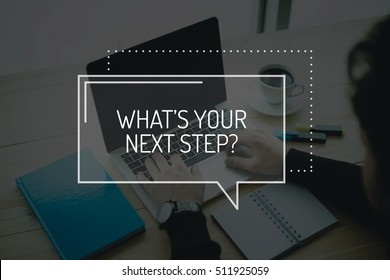 COMMUNICATION WORKING TECHNOLOGY BUSINESS WHAT'S YOUR NEXT STEP? CONCEPT
