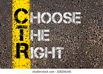 Concept image of Business Acronym CTR as CHOOSE THE RIGHT written over road marking yellow paint line.