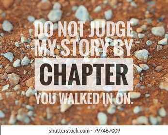 concept motivation image word - DO NOT JUDGE MY STORY BY CHAPTER YOU WALKED IN ON.