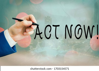 Conceptual hand writing showing Act Now. Business photo text fulfil the function or serve the purpose of Take action Do something.