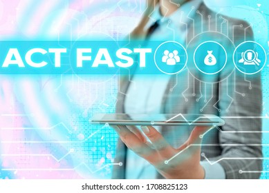 Conceptual hand writing showing Act Fast. Business photo showcasing Voluntarily move in the highest state of speed initiatively.