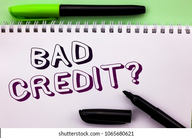 Conceptual hand writing showing Bad Credit Question. Business photo showcasing Low Credit Finance Economic Budget Asking Questionaire written on Notebook Book on the Plain background Marker Pen