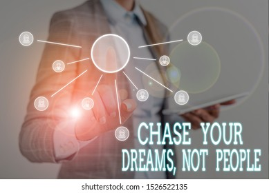 Conceptual hand writing showing Chase Your Dreams Not People. Business photo text Do not follow others chasing goals objectives Woman wear work suit presenting presentation using smart device.