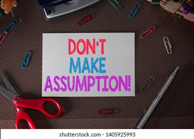 Conceptual hand writing showing Don T Make Assumption. Business photo text something that you assume to be case even without proof.
