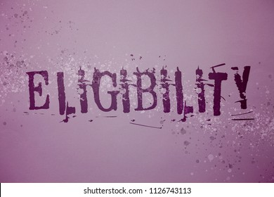 Conceptual hand writing showing Eligibility. Business photo text State of having the right for doing or obtain something Proper Ideas messages purple background splatters inspiration communicate.