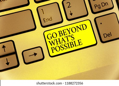 Conceptual hand writing showing Go Beyond What s is Possible. Business photo showcasing do bigger things You can reach dreams Keyboard yellow key Intention computing reflection document.