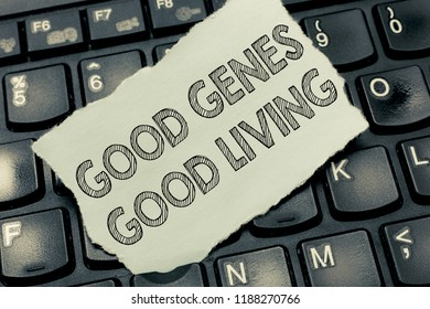 Conceptual hand writing showing Good Genes Good Living. Business photo text Inherited Genetic results in Longevity Healthy Life