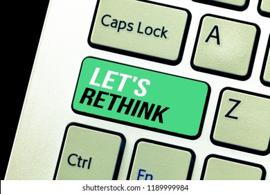 Conceptual hand writing showing Let s is Rethink. Business photo text an Afterthought To Remember Reconsider Reevaluate
