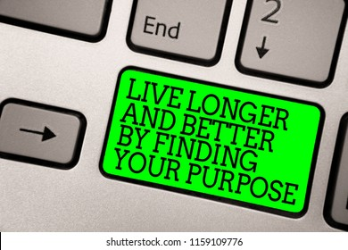 Conceptual hand writing showing Live Longer And Better By Finding Your Purpose. Business photo showcasing Look for a goal set mission Keyboard green key computer computing reflection document.