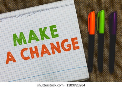 Conceptual hand writing showing Make A Change. Business photo text Create a Difference Alteration Have an Effect Metamorphose Open notebook jute background colorful markers Expressing ideas.