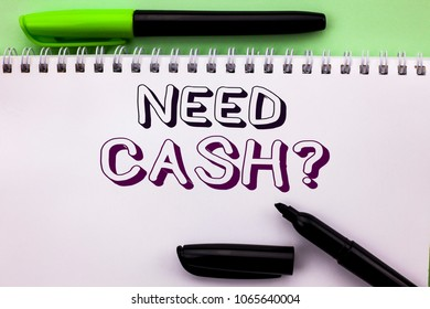 Conceptual hand writing showing Need Cash Question. Business photo showcasing Wealth Question Needy Currency Money Advice Conceptual written on Notebook Book on the Plain background Marker Pen
