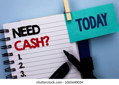 Conceptual hand writing showing Need Cash Question. Business photo text Wealth Question Needy Currency Money Advice Conceptual written on Notebook Book on plain background Today Marker next to it