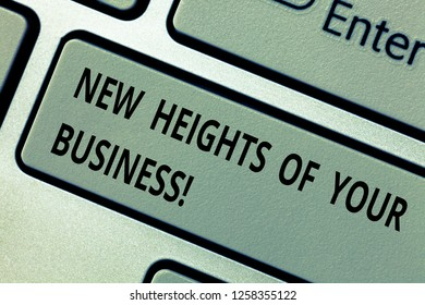 Conceptual hand writing showing New Heights Of Your Business. Business photo text Achieving goals fast growing up company Keyboard key Intention to create computer message idea.