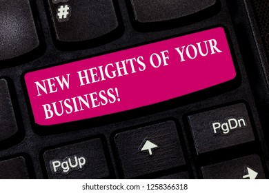 Conceptual hand writing showing New Heights Of Your Business. Business photo showcasing Achieving goals fast growing up company Keyboard key Intention to create computer message idea.