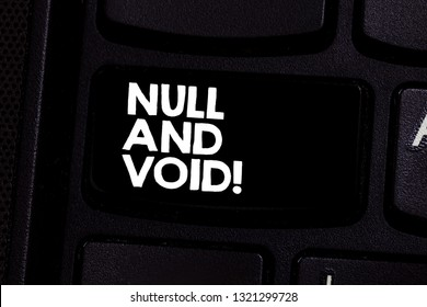 Conceptual hand writing showing Null And Void. Business photo text Cancel a contract Having no legal force Invalid Ineffective Keyboard key Intention to create computer message idea.