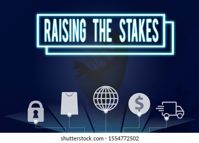 Conceptual hand writing showing Raising The Stakes. Business photo text Increase the Bid or Value Outdo current bet or risk.