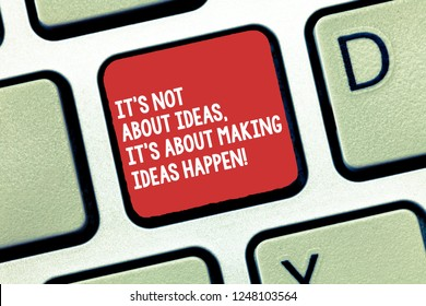 Conceptual hand writing showing It S Is Not About Ideas It S Is About Making Ideas Happen. Business photo text Take action Keyboard Intention to create computer message keypad idea.