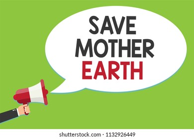 Conceptual hand writing showing Save Mother Earth. Business photo text doing small actions prevent wasting water heat energy Alarming script speaker announcement symbol signalling indication.