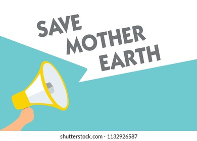 Conceptual hand writing showing Save Mother Earth. Business photo text doing small actions prevent wasting water heat energy Symbol alarming speaker signals indication warning announcement.