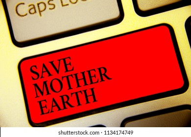 Conceptual hand writing showing Save Mother Earth. Business photo text doing small actions prevent wasting water heat energy Symbol computer idea script capital typing keyboard input button.